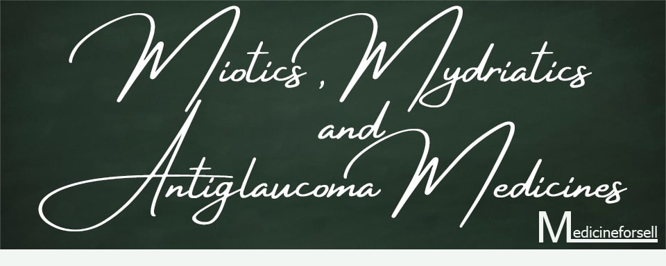 Miotics, Mydriatics and Antiglaucoma Medicines